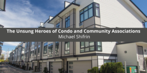 Michael Shifrin Discusses The Unsung Heroes of Condo and Community